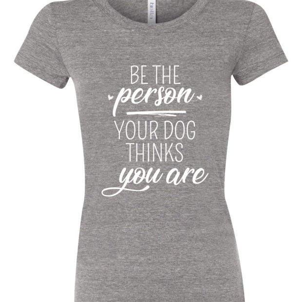 Be The Person Your Dog Thinks You Are Ladies T-shirt design, heather pink