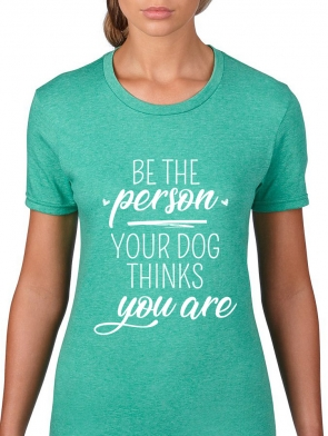 Be The Person Your Dog Thinks You Are Ladies T-shirt design, heather green